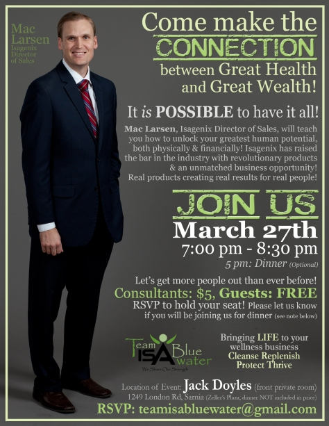 Greetings – We are pleased to announce that Mac Larsen, Isagenix Director of Sales, and Lead Corporate Contact for Canada will be coming to Sarnia and South Western Ontario for 2 days - March 27 & 28th